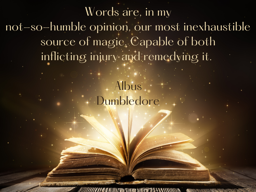 Book of magic spells, with quote: 'Words are, in my not-so-humble opinion, our most inexhaustible source of magic. Capable of both inflicting injury and remedying it.' – Albus Dumbledore
